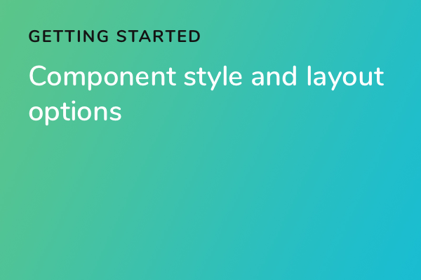 Creating component style and layout options
