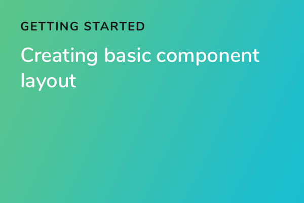 Creating basic component layout